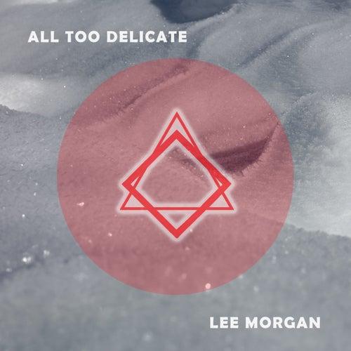 All Too Delicate von Lee Morgan