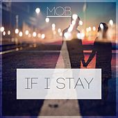 Play & Download If I Stay by The Mob | Napster