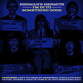 Play & Download I'm in to Something Good by Herman's Hermits | Napster