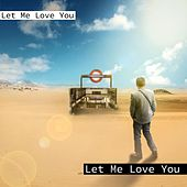 Let Me Love You by Let Me Love You