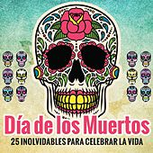 Play & Download Día de los Muertos - 25 Inolvidables para Celebrar la Vida by Various Artists | Napster