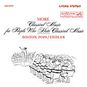 Play & Download More Classical Music for People Who Hate Classical Music by Arthur Fiedler | Napster