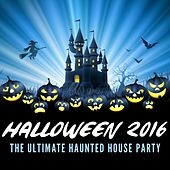 Halloween 2016 - The Ultimate Haunted House Party by Various Artists