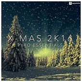 X-Mas 2K16 (Pyro Essentials) by Various Artists