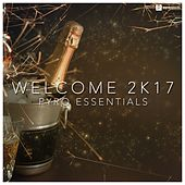 Play & Download Welcome 2K17 (Pyro Essentials) by Various Artists | Napster