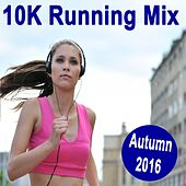 Play & Download 10K Running Mix (Autumn 2016) by Various Artists | Napster
