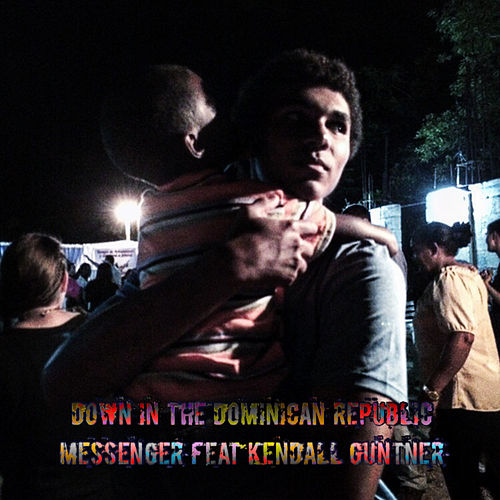 Play & Download Down in the Dominican Republic (feat. Kendall Guntner) by The Messenger | Napster