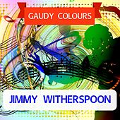 Gaudy Colours de Jimmy Witherspoon