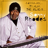 Play & Download A Good Day To Sing & Play The Blues by Sonny Rhodes | Napster