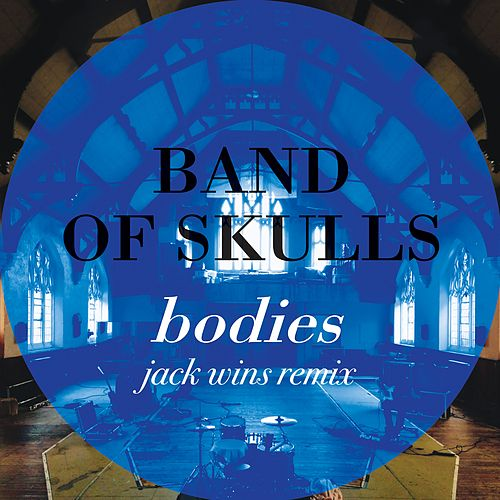Play & Download Bodies (Jack Wins Remix) by Band of Skulls | Napster