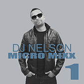 Play & Download Micro Mixx Vol. 1 by DJ Nelson | Napster