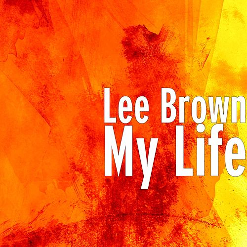 Play & Download My Life by Lee Brown | Napster