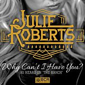 Play & Download Why Can't I Have You? by Julie Roberts | Napster
