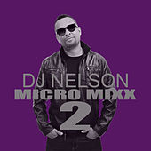 Play & Download Micro Mixx Vol. 2 by DJ Nelson | Napster