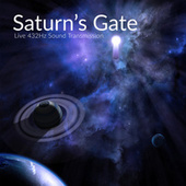 Play & Download 432 Hz Saturn's Gate (Live Sound Transmission) by Source Vibrations | Napster