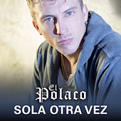 Play & Download Sola Otra Vez by Polaco | Napster