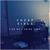 Play & Download Find Me a Drink Home by Cheap Girls | Napster