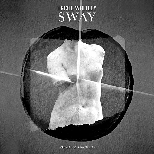 Play & Download Sway: Outtakes & Live Tracks by Trixie Whitley | Napster