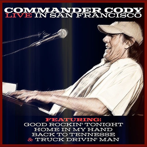 Play & Download Commander Cody - Live in San Francisco (Live) by Commander Cody | Napster