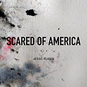 Scared of America by Jesse Ruben
