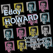 Play & Download Original Studio Radio Transcriptions by Eddy Howard | Napster
