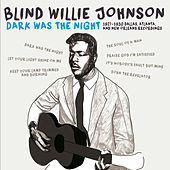 Play & Download Dark Was the Night: 1927-1930 Dallas, Atlanta, & New Orleans Recordings by Blind Willie Johnson | Napster