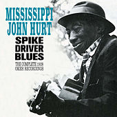 Spike Driver Blues: The Complete 1928 Okeh Recordings (Bonus Track Version) by Mississippi John Hurt