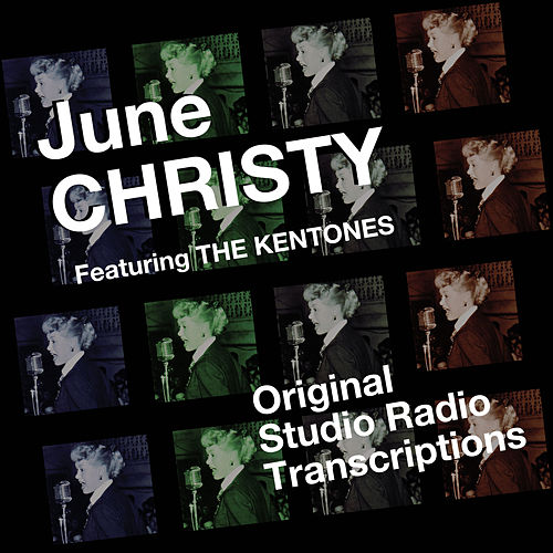 Play & Download Original Studio Radio Transcriptions (feat. The Kentones) by June Christy | Napster