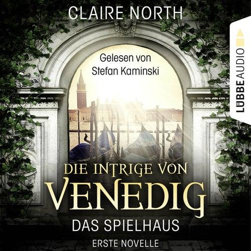 Die Intrige von Venedig - Die Spielhaus-Trilogie, Novelle 1 von Claire North