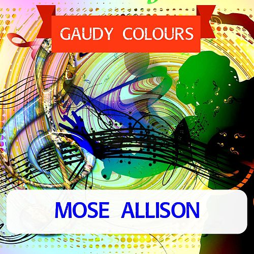 Gaudy Colours by Mose Allison