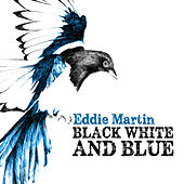 Play & Download Black White and Blue by Eddie Martin | Napster
