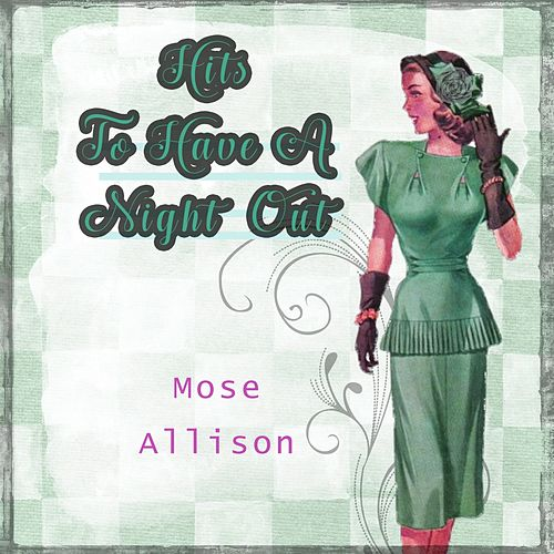 Hits To Have A Night Out by Mose Allison