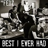 Best I Ever Had by The Fedz