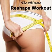 The Ultimate Reshape Workout & DJ Mix (The Best Music for Aerobics, Pumpin' Cardio Power, Crossfit, Plyo, Exercise, Steps, Pilo, Barré, Routine, Curves, Sculpting, Abs, Butt, Lean, Twerk, Slim Down Fitness Workout) by Various Artists
