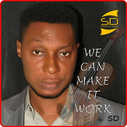 We Can Make It Work by SD