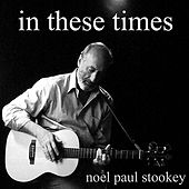Play & Download In These Times by Noel Paul Stookey | Napster