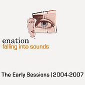 Play & Download Falling Into Sounds: the Early Sessions 2004-2007 by Enation | Napster