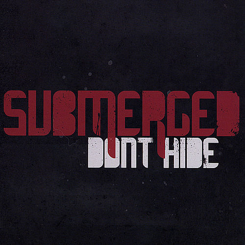 Don't Hide by Submerged