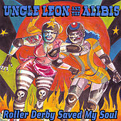 Play & Download Roller Derby Saved My Soul by Uncle Leon and the Alibis | Napster