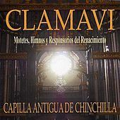 Play & Download Clamavi, Motets, Himnos y Responsorios del Renacimiento by Capilla Antigua de Chinchilla | Napster