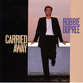 Carried Away by Robbie Dupree