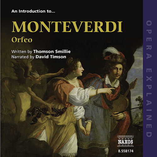 Opera Explained: MONTEVERDI - Orfeo (Smillie) by David Timson