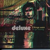 Play & Download If Things Were To Go Wrong by Deluxe | Napster
