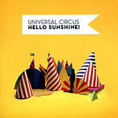 Hello Sunshine by Universal Circus