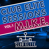 Club Elite Sessions, Vol. 1 (Mixed and Compiled By M.I.K.E.) by Various Artists