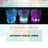 Lets Have A Drink de Antônio Carlos Jobim (Tom Jobim)