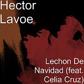 Play & Download Lechon de Navidad (feat. Celia Cruz) by Hector Lavoe | Napster