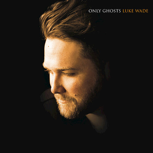 Only Ghosts by Luke Wade