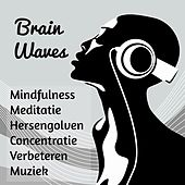Play & Download Brain Waves - Mindfulness Meditatie Hersengolven Concentratie Verbeteren Muziek met Instrumentale New Age Geluiden by Concentration Music Ensemble | Napster