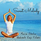 Play & Download Sweet Melody - Musica Electro Ambiente Easy Fitness con Suoni dalla Natura Rilassanti e Strumentali by Various Artists | Napster